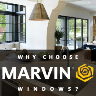 Why Choose Marvin Windows?